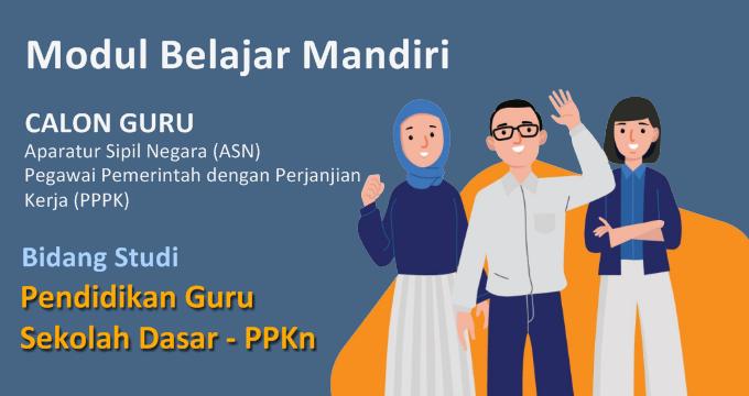 Modul Belajar Mandiri calon Guru ASN PPPK Bidang Studi PGSD PPKn
