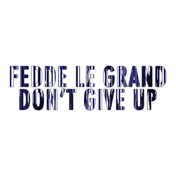 Fedde le Grand - Don`t Give Up - Single Cover