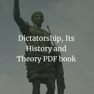 Dictatorship, Its History and Theory PDF book