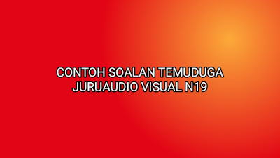 Contoh Soalan Temuduga Juruaudio Visual N19 2020