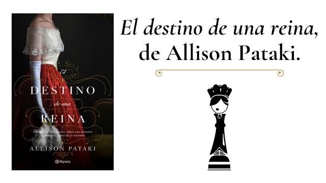 reseña del libro El destino de una reina de Allison Pataki
