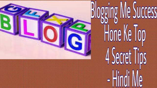 Blogging-Me-Success-Hone-Ke-Top-4-Secret-Tips-Hindi-Me