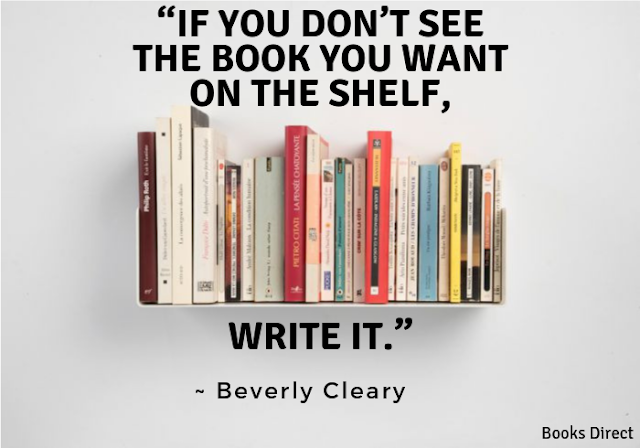 """If you don't see  the book you want  on the shelf,  write it.""  ~ Beverly Cleary"