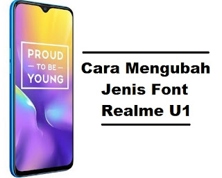 Cara Mengubah Jenis Font Realme U1 Agar Tampilan Lebih Menarik