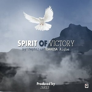 Jephtha Idahosa Aigbe - Spirit of Victory lyrics