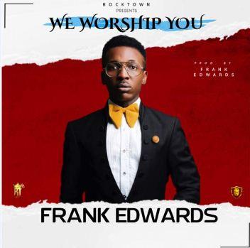 [SB-MUSIC] Frank Edwards - 'We Worship You'