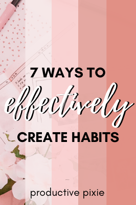 7 Ways to Effectively Create Habits