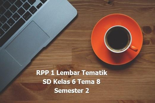 RPP 1 Lembar TEMATIK SD Kelas 6 Tema 8 Semester 2 Kurikulum 2013