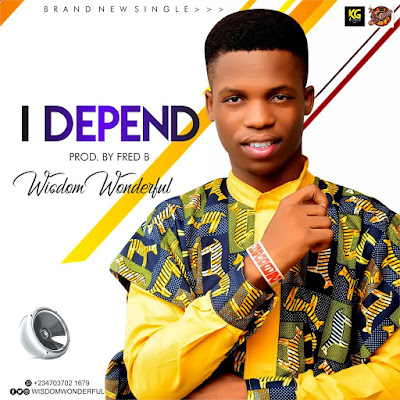 Wisdom Wonderful - I Depend Lyrics
