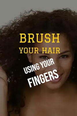 Instead of brushing your hair just use your fingers