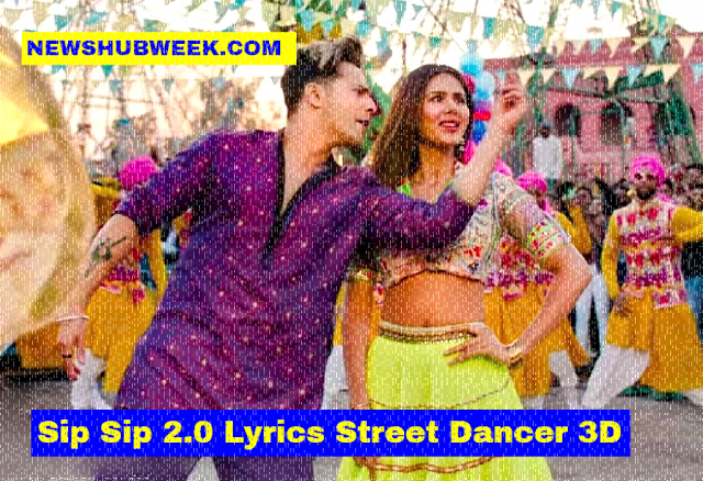 Sip Sip 2.0 Lyrics Street Dancer 3D Garry Sandhu Latest Song
