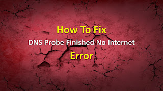 Fixed DNS Probe Finished No Internet Error