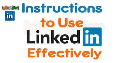 Instructions to Use LinkedIn Effectively