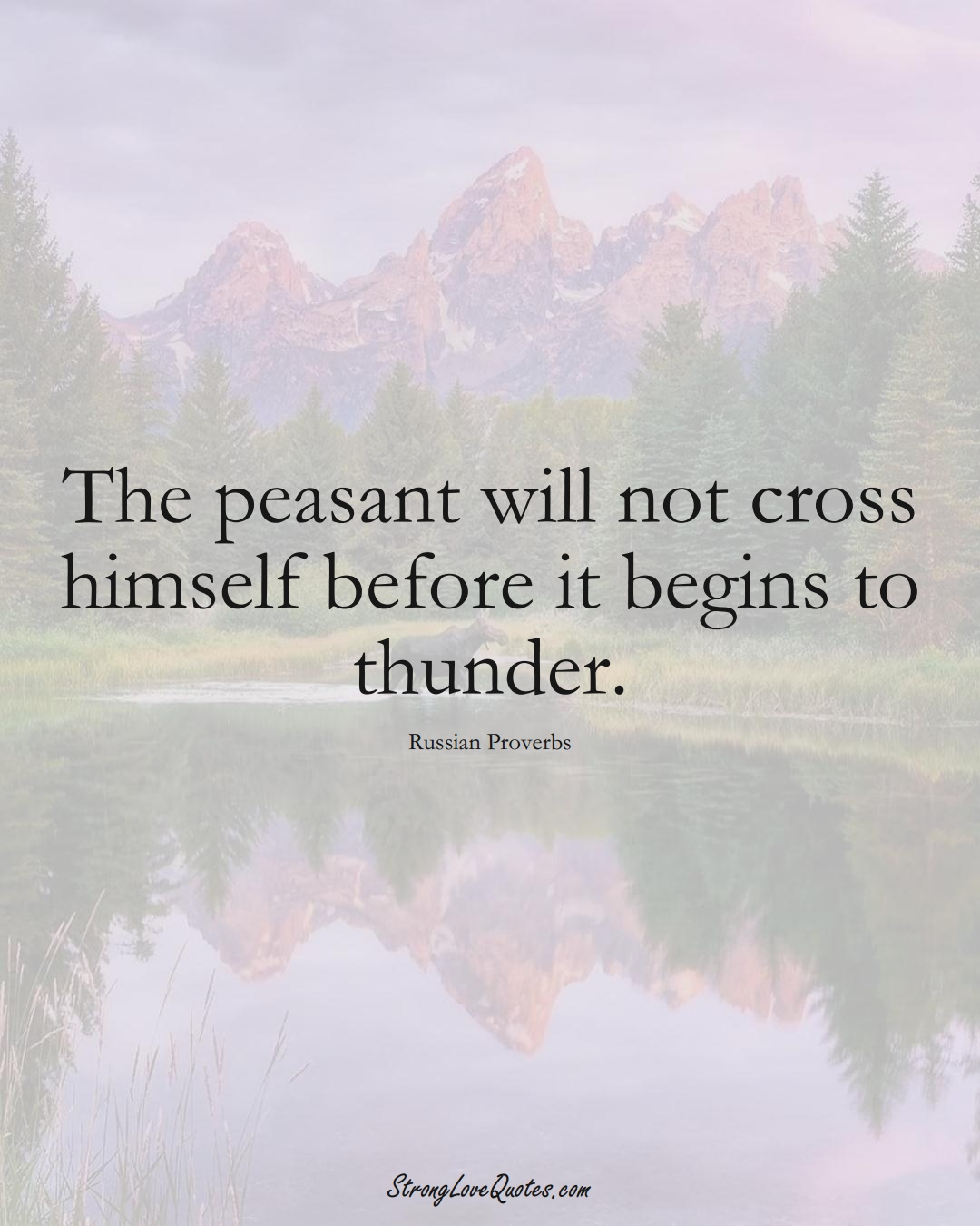 The peasant will not cross himself before it begins to thunder. (Russian Sayings);  #AsianSayings