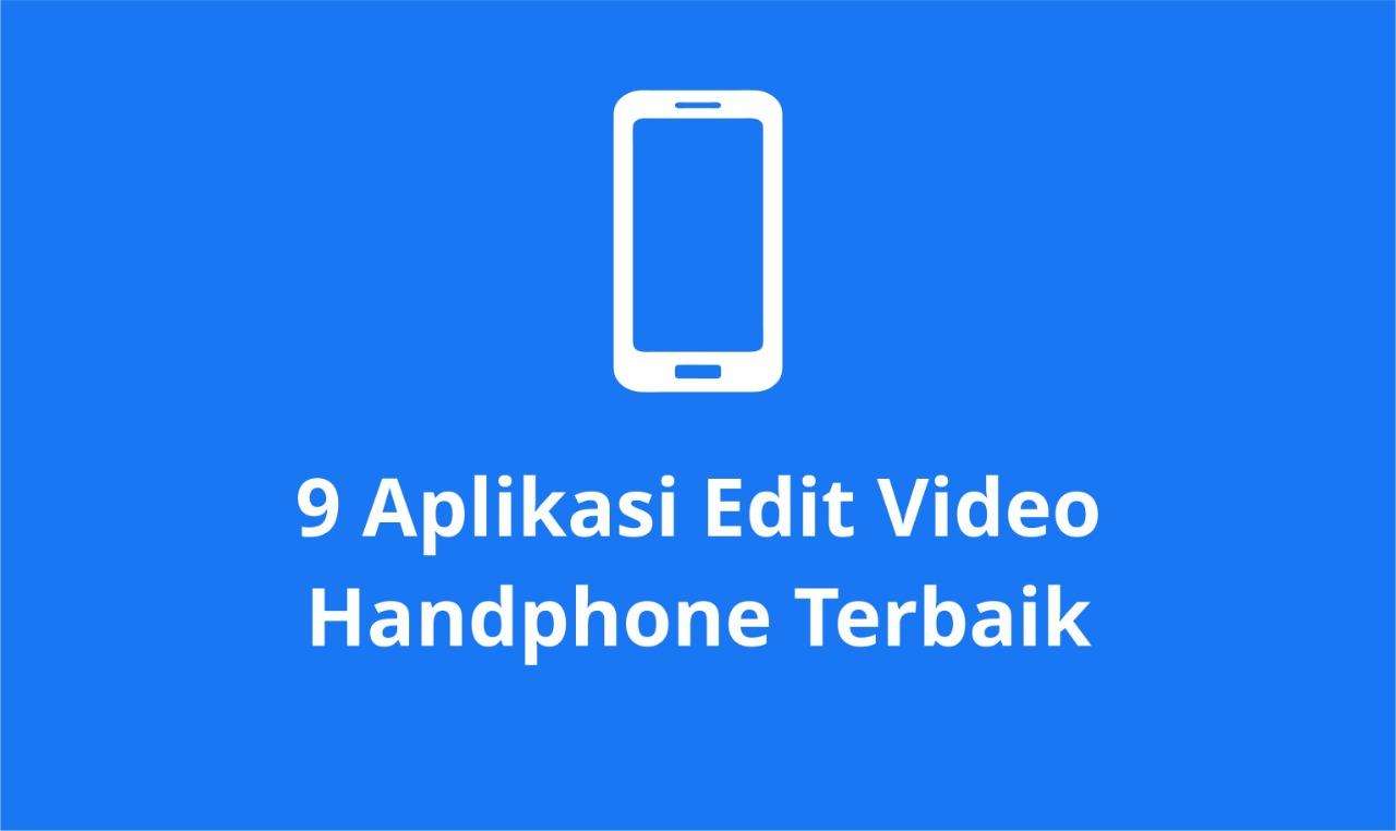 9 Aplikasi Edit Video Handphone Terbaik 2021