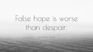 false%2Bhope%2B2206284-Jonathan-Kozol-Quote-False-hope-is-worse-than-despair%2B%25281%2529.jpg