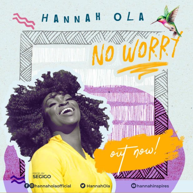DOWNLOAD MP3 & VIDEO: HANNAH OLA - NO WORRY || @HannahOla