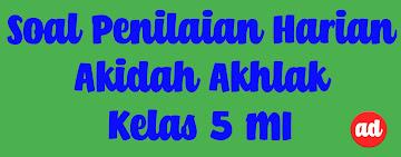 PENILAIAN HARIAN AKIDAH AKHLAK (SOAL KELAS 5 MI)