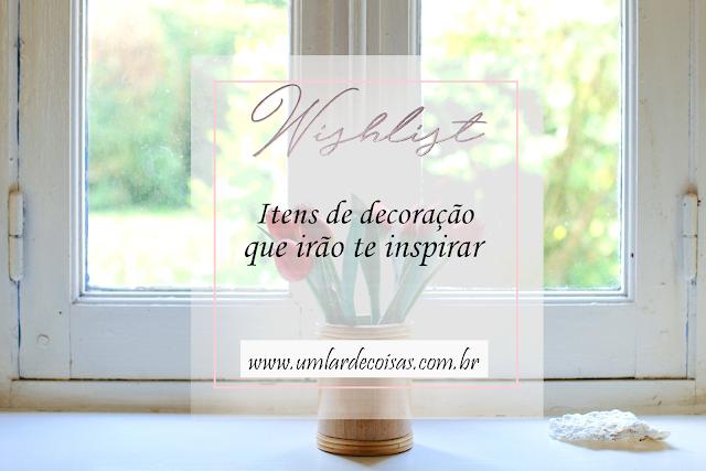 Wishlist decoração: pra deixar o lar ainda mais lindo