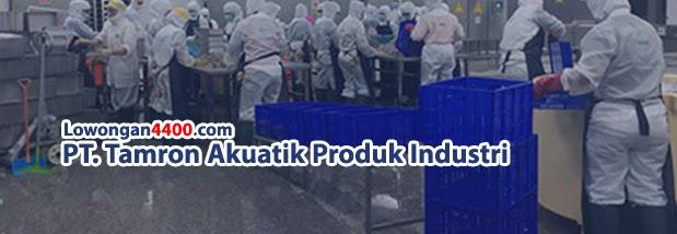 Lowongan Kerja PT. Tamron Akuatik Produk Industri Serang