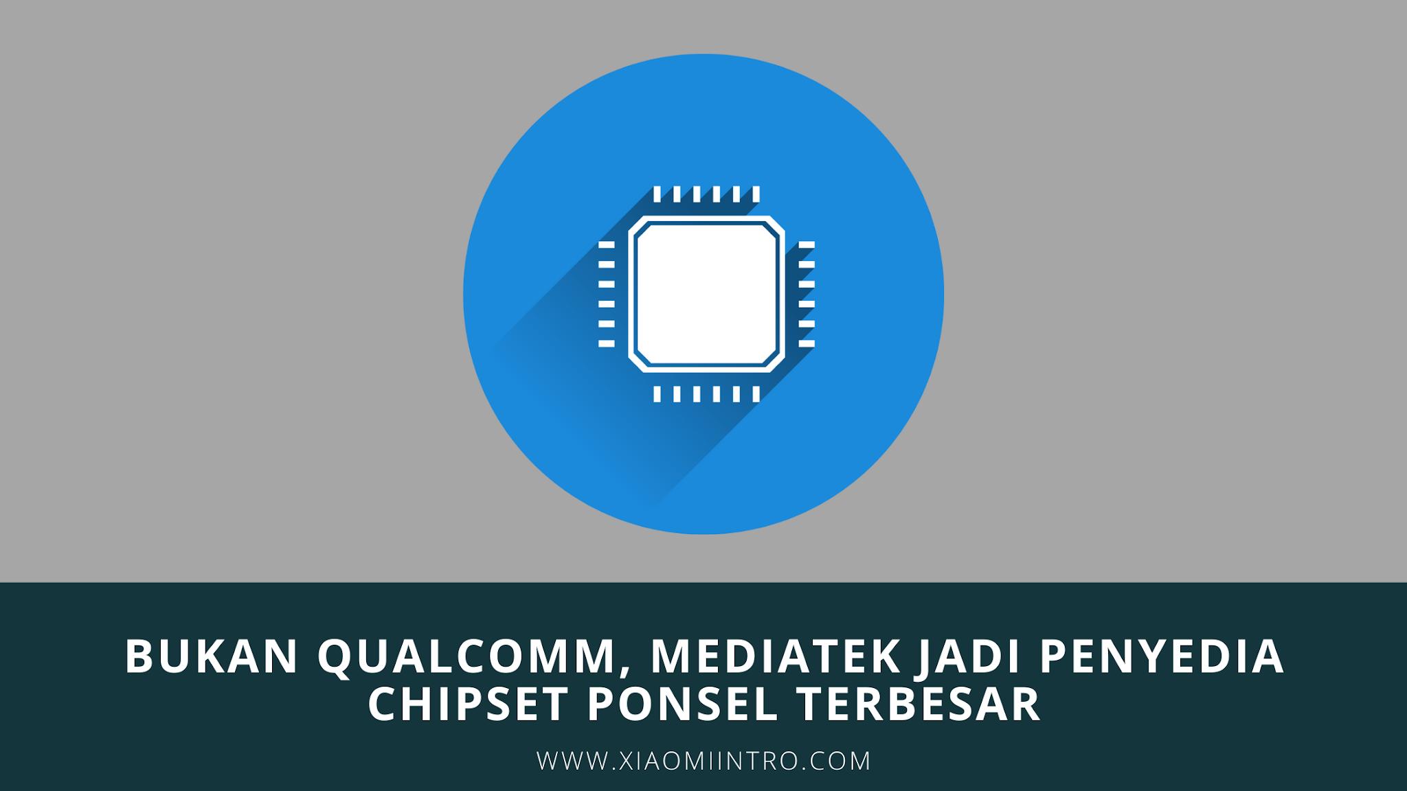 Mediatek Jadi Penyedia Chipset Ponsel Terbesar