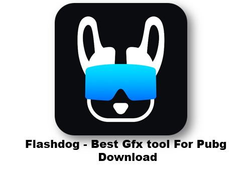 Flashdog-Best Gfx Tool For Pubg apk | know all details - VPKZ World