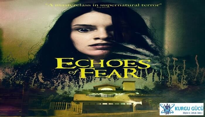 Korkunun Sesi - Echoes of Fear Film İncelemesi - Kurgu Gücü
