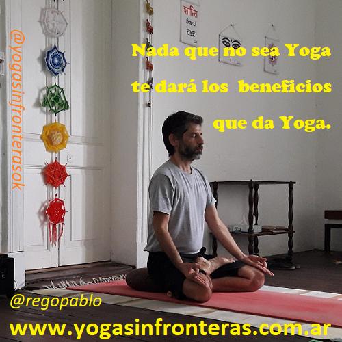 Nada que no sea Yoga  te dará los beneficios  que da Yoga.