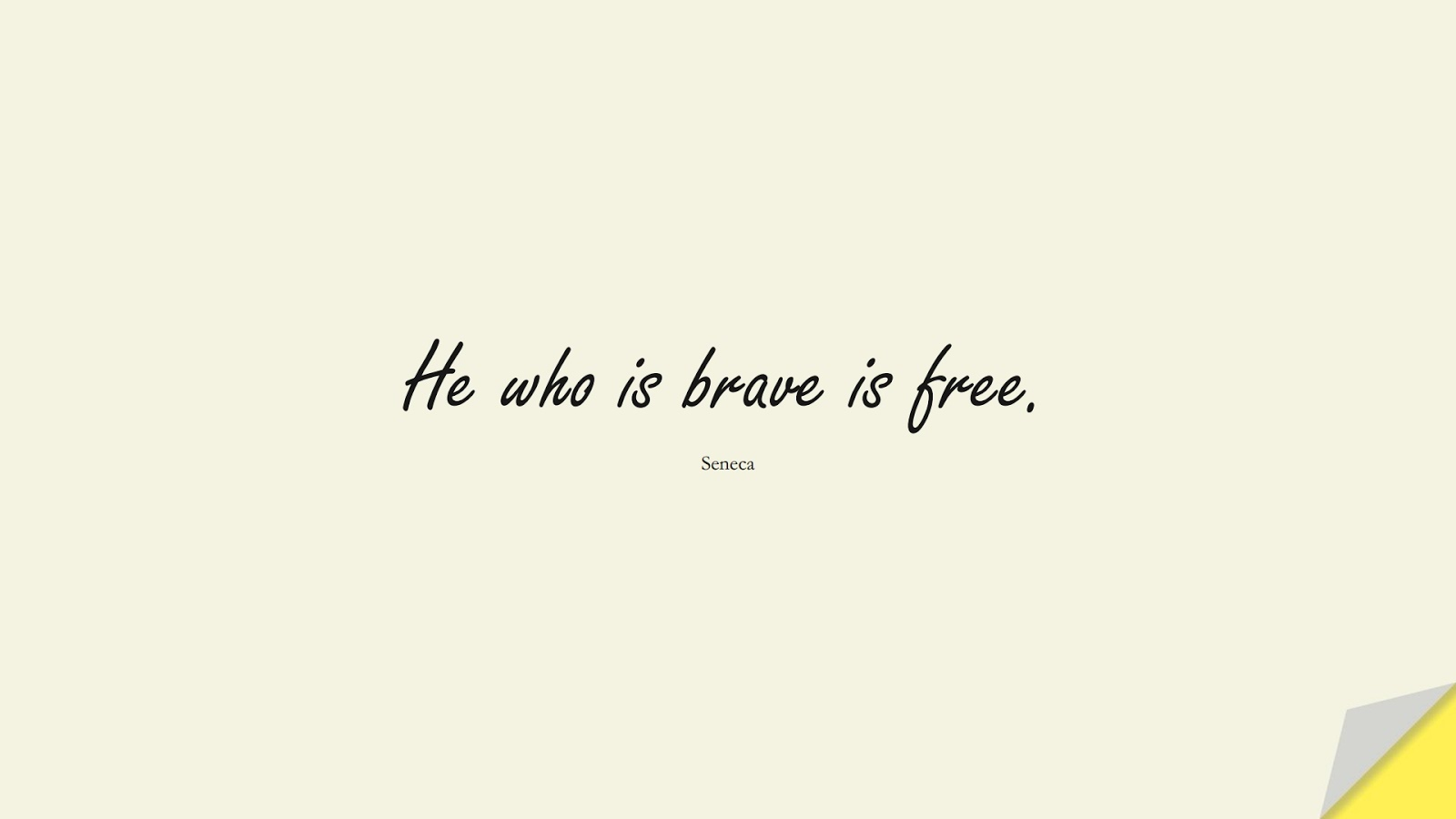 He who is brave is free. (Seneca);  #ShortQuotes