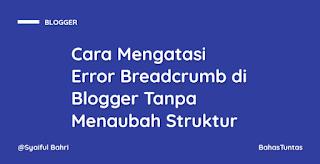 Cara Mengatasi Error Breadcrumb di Blogger Tanpa Mengubah Struktur Template