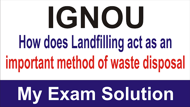How does Landfilling act as an important method of waste disposal