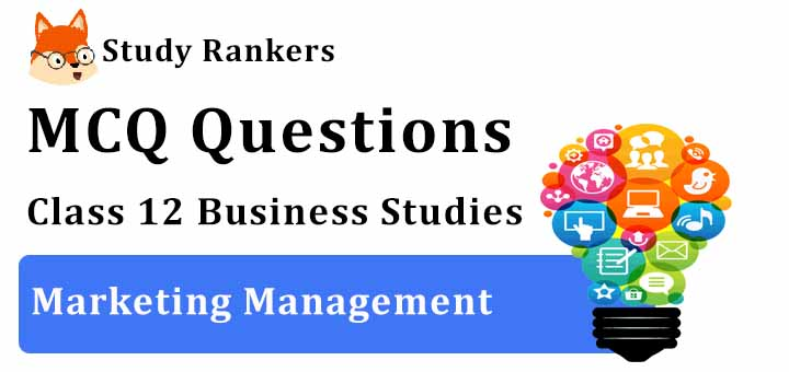 MCQ Questions for Class 12 Business Studies: Ch 11 Marketing Management