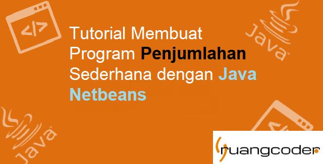 Membuat Program Penjumlahan di Java Netbeans