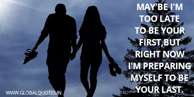 May'be I'm too late to be your first, But right now I'm preparing myself to be your last.