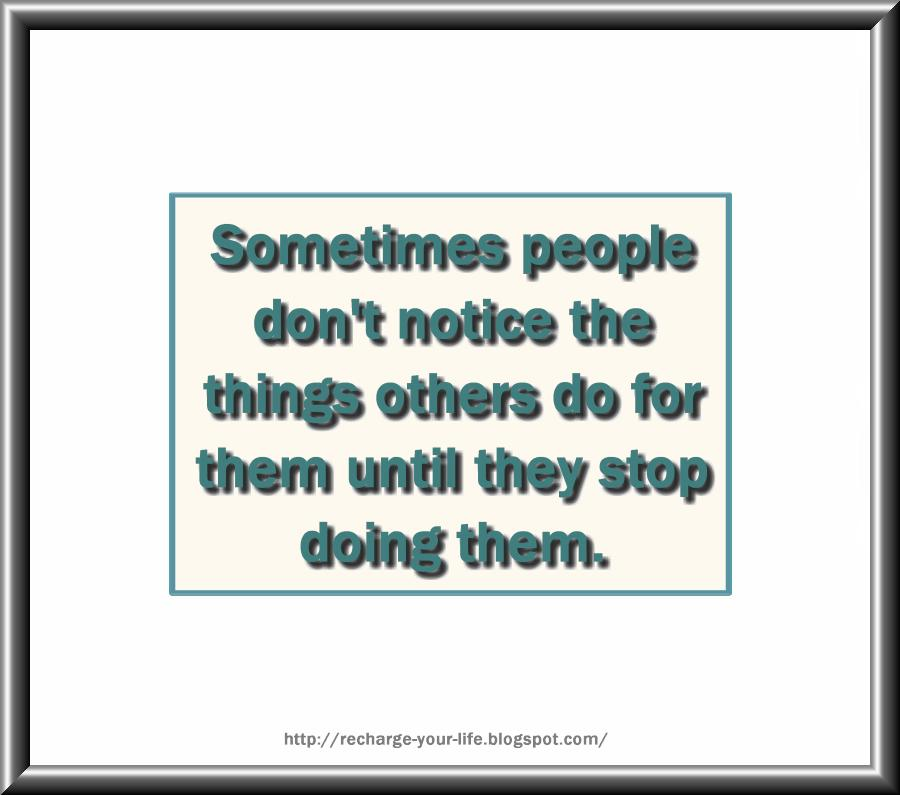 Quotes About People Who Notice: Sometimes People Don't Notice The Things Others Do For