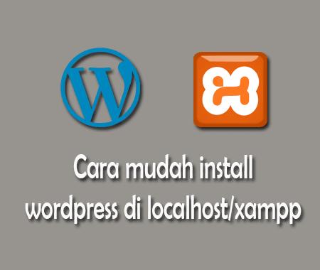 cara mudah dan lengkap install wordpress di localhost memakai xampp