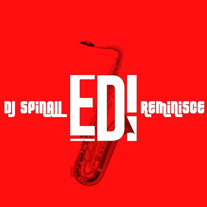 [ MUSIC ] DJ Spinall ft. Reminisce – Edi | MP3 DOWNLOAD