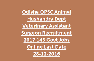 Odisha OPSC Animal Husbandry Dept Veterinary Assistant Surgeon Recruitment 2017 143 Govt Jobs Online Last Date 28-12-2016