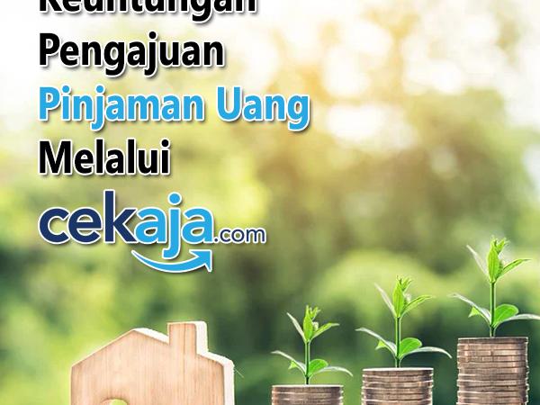 Keuntungan Pengajuan Pinjaman Uang Melalui CekAja