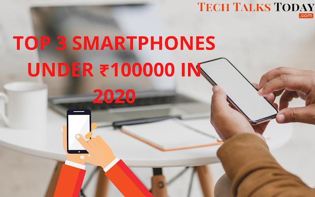 Top 3 Smart Phones Under ₹100,000 In India 2020