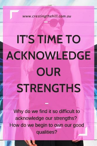 Why do we find it so difficult to acknowledge our strengths? How do we begin to own our good qualities?