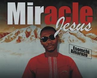 VIDEO: Esomchi Amaruzo - Miracle Jesus