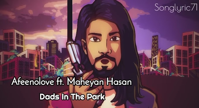 Dads In The Park | Afeenolove ft. Maheyan Hasan || Songlyric71 ||
