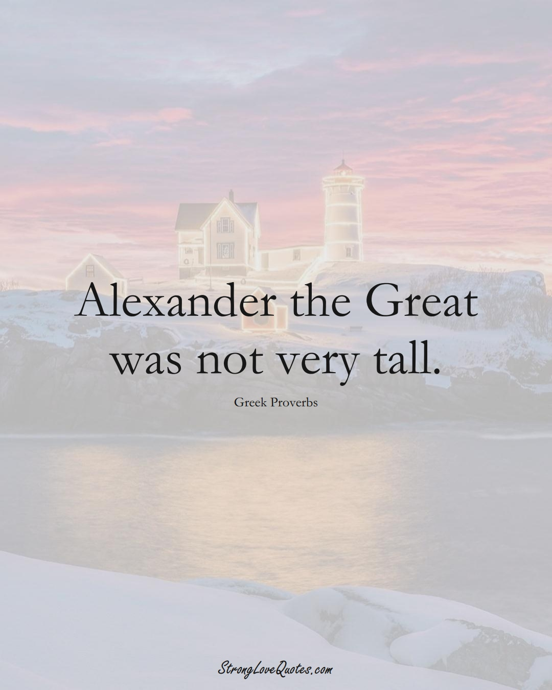 Alexander the Great was not very tall. (Greek Sayings);  #EuropeanSayings