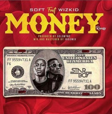 Soft ft. Wizkid - Money(remix)