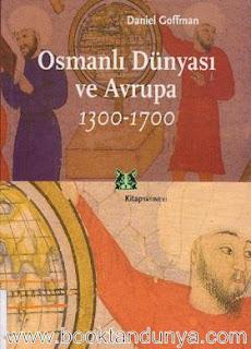 Daniel Goffman - Osmanlı Dünyası ve Avrupa 1300-1700