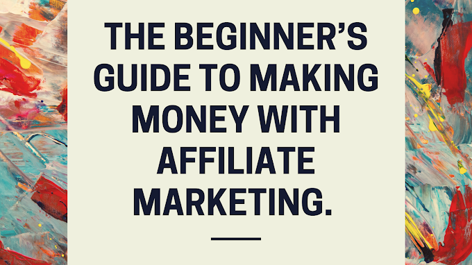 6 Beginner's Guide To Making Money With Affiliate Marketing.