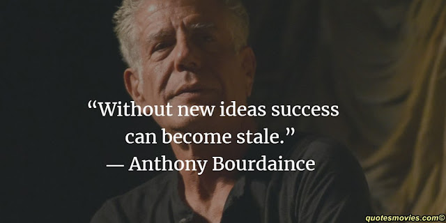 Anthony Bourdain without news idea success become stale