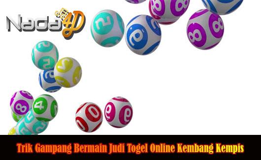Trik Gampang Bermain Judi Togel Online Kembang Kempis