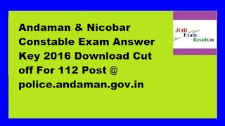Andaman & Nicobar Constable Exam Answer Key 2016 Download Cut off For 112 Post @ police.andaman.gov.in